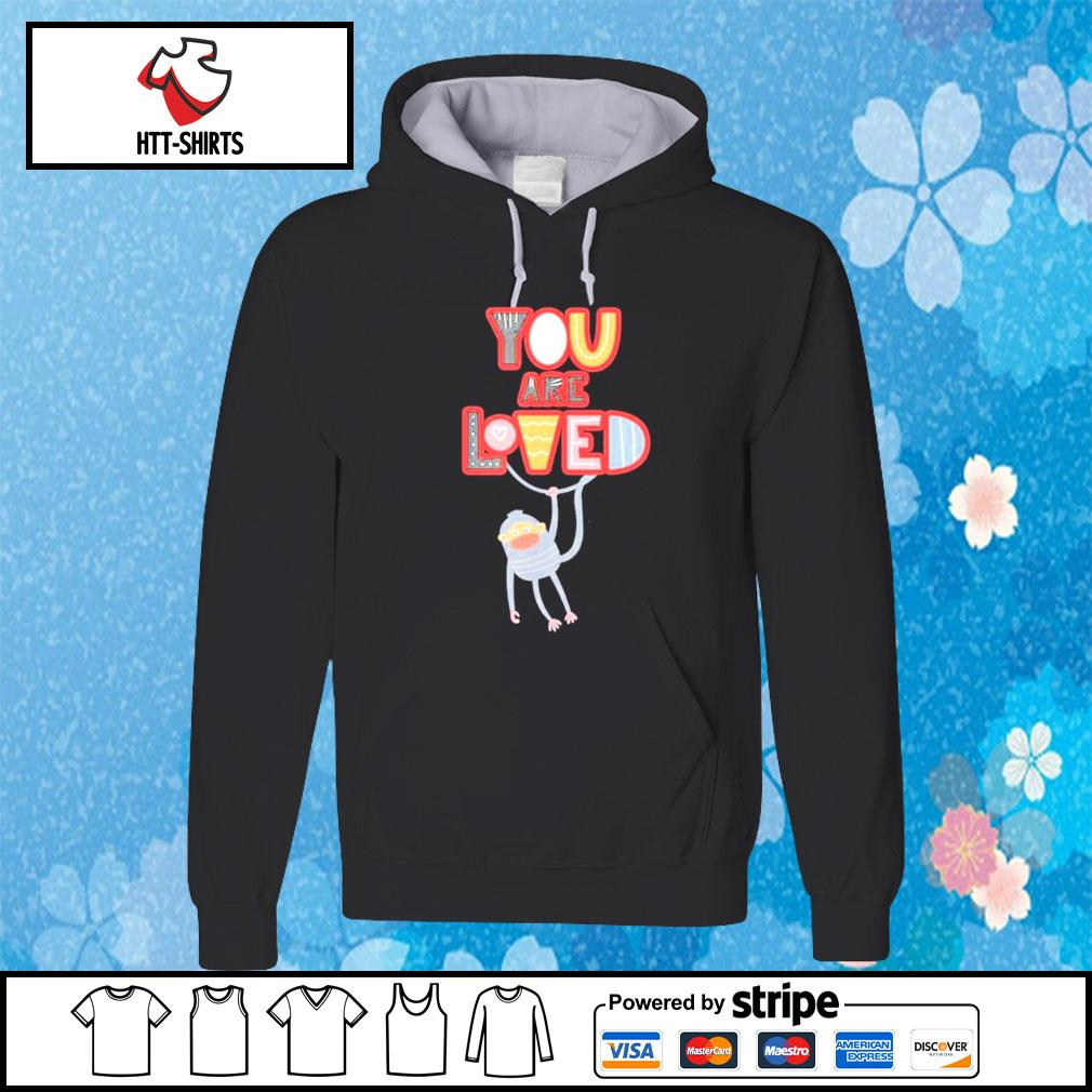 You Are Loved with a swinging monkey Shirt hoodie