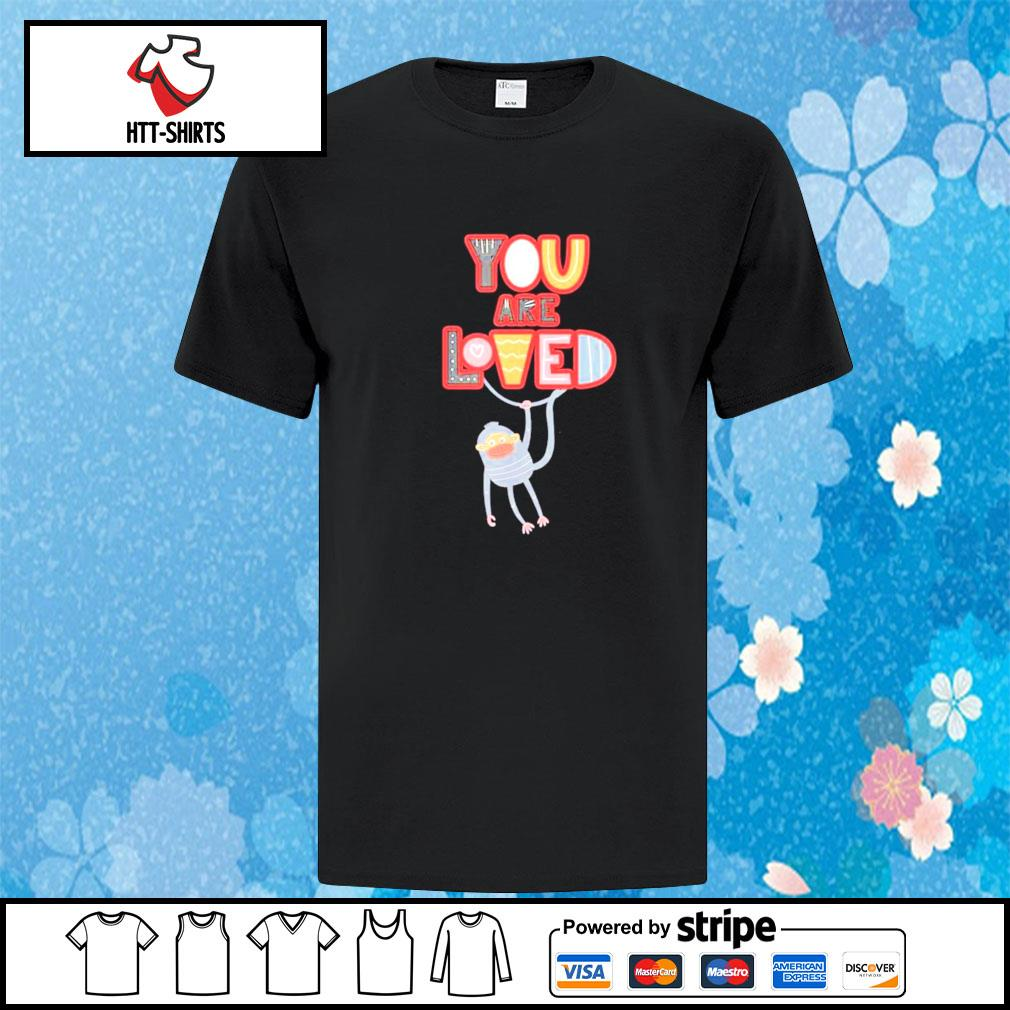 You Are Loved with a swinging monkey Shirt