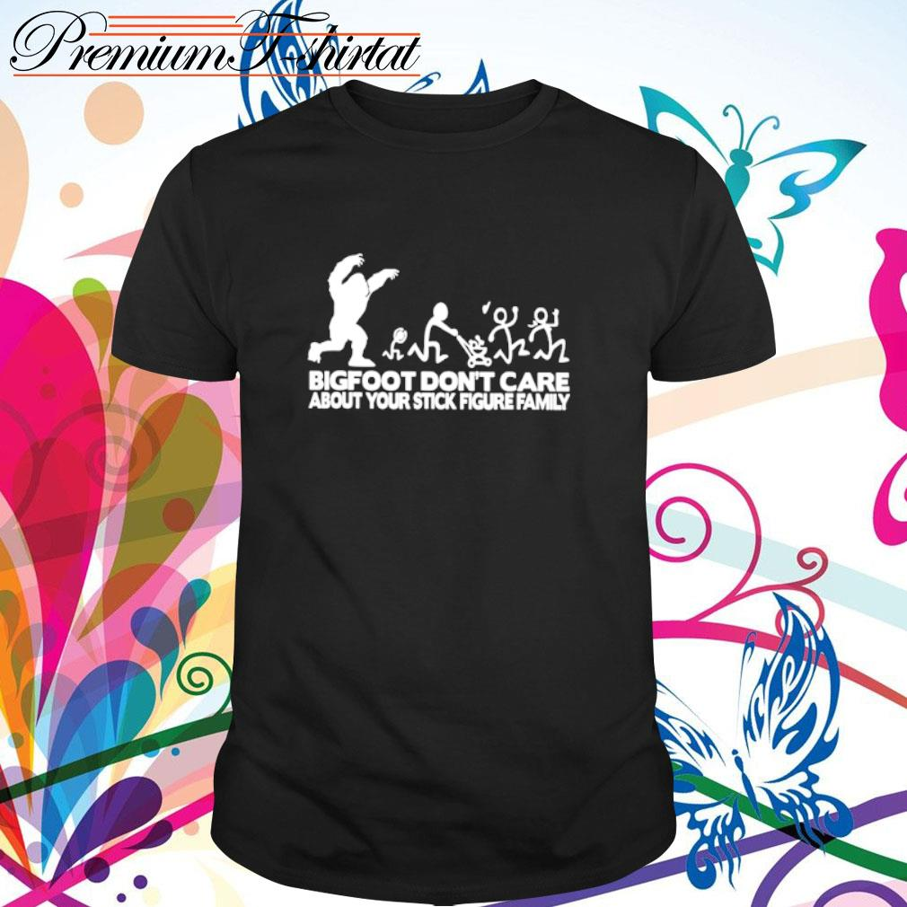 Bigfoot don_t care about your stick figure family shirt