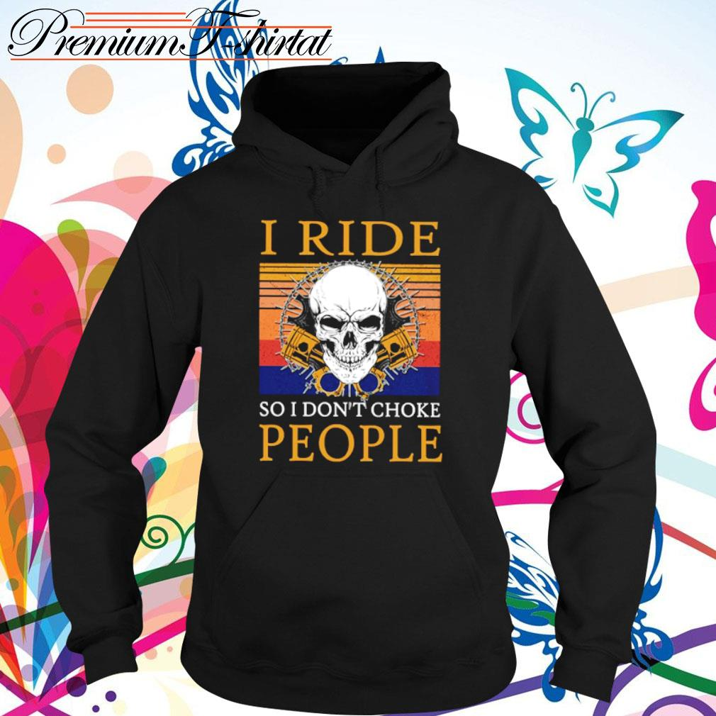 Skull I ride so I don't choke people vintage s hoodie