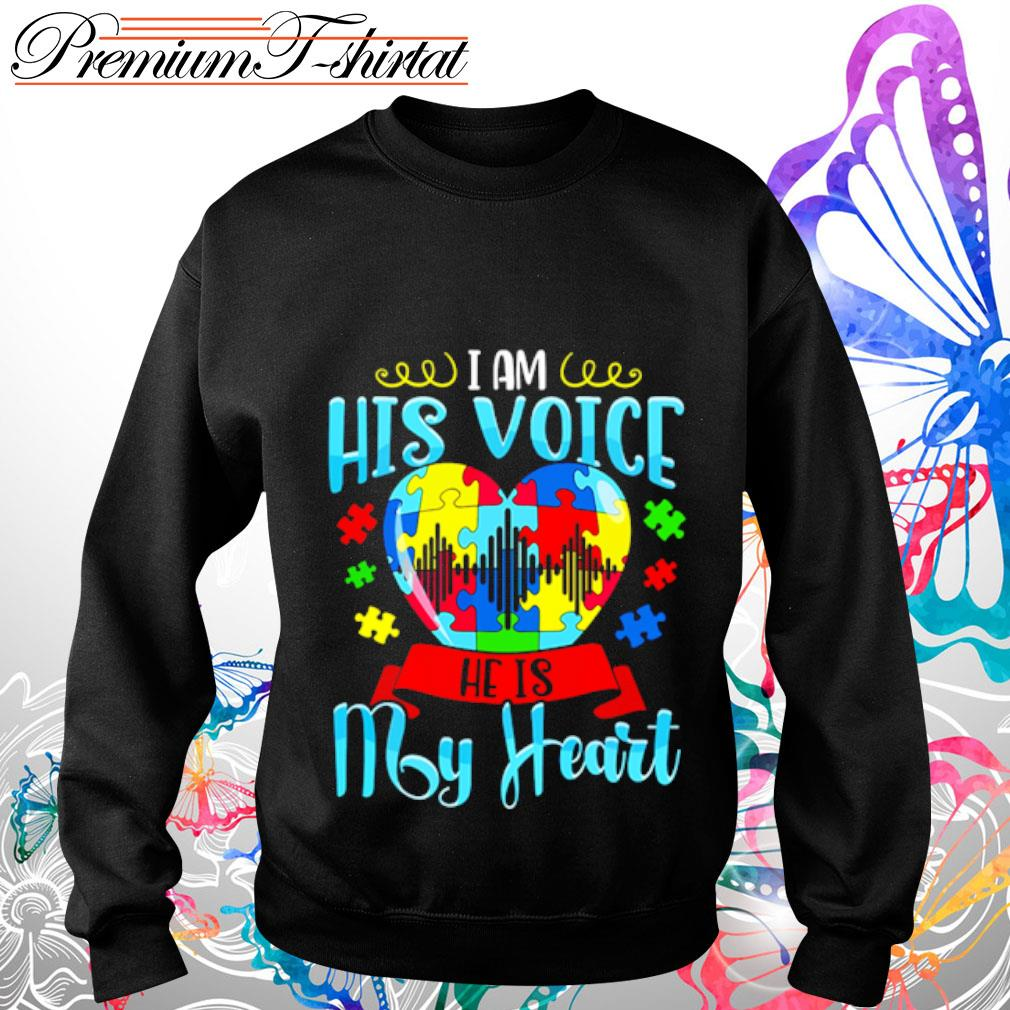 I am his voice he is my heart Autism s sweater