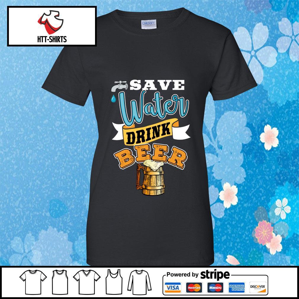 Save Water Drink Beer Shirt ladies-tee