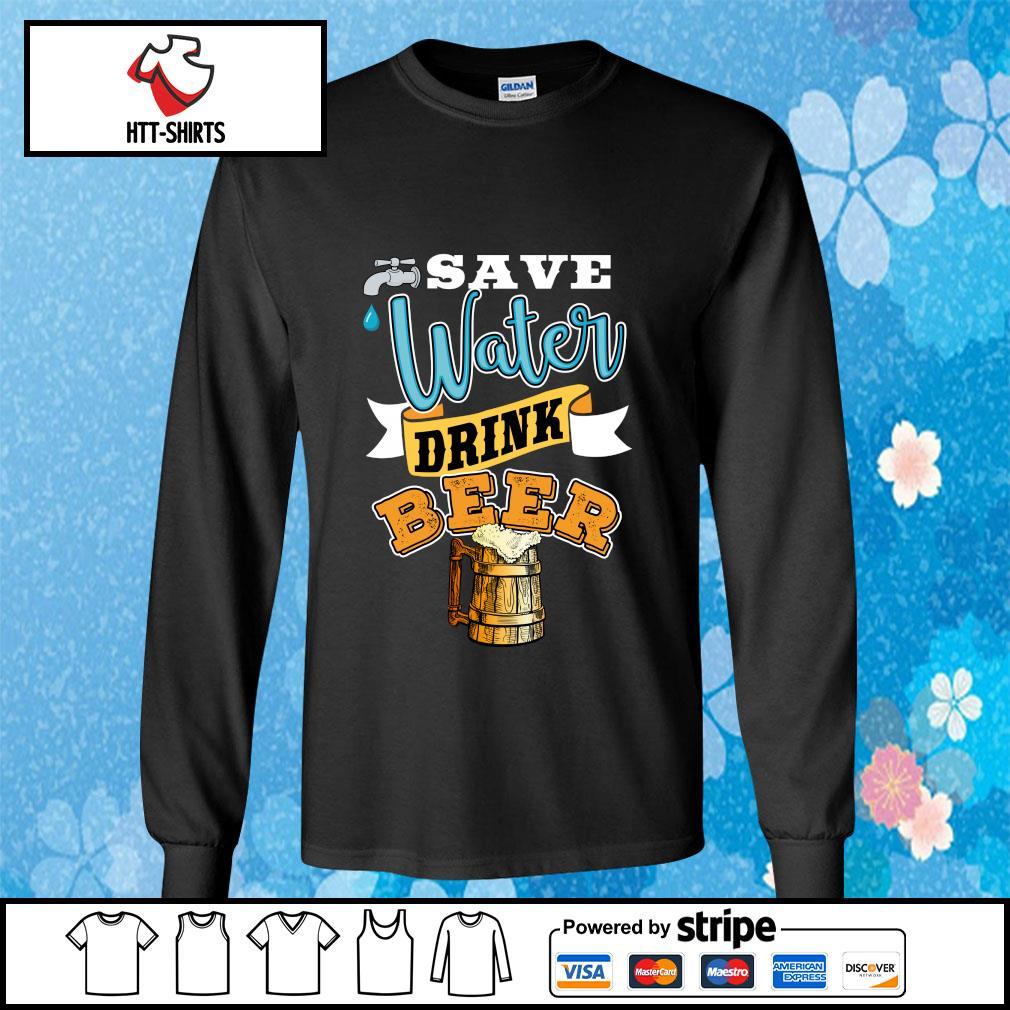 Save Water Drink Beer Shirt longsleeve-tee