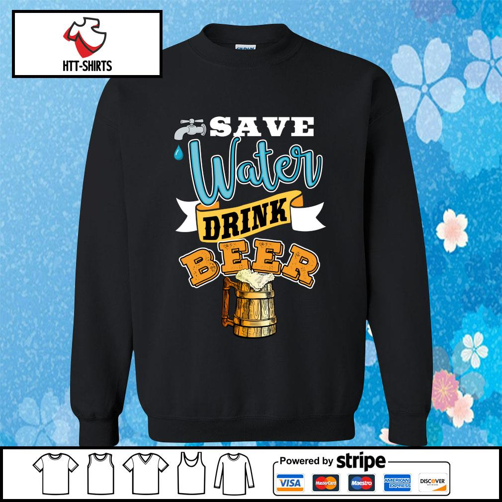 Save Water Drink Beer Shirt sweater