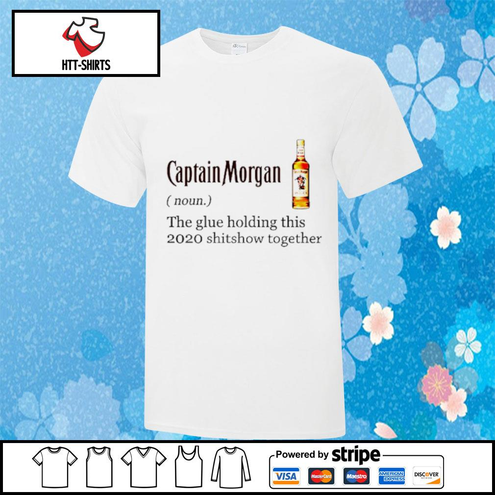 Captain Morgan the glue holding this 2020 shitshow together shirt
