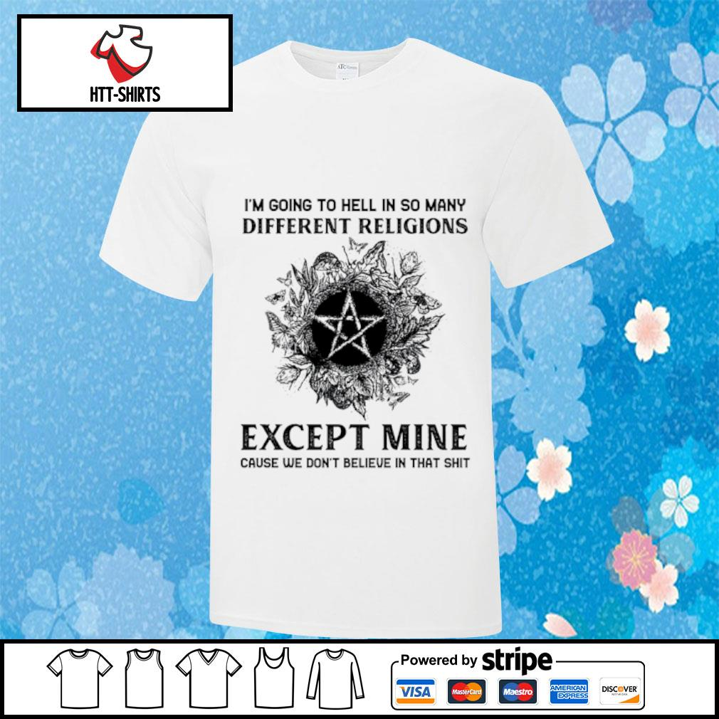 I_m going to hell in so many different religions shirt