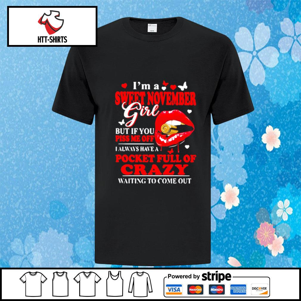 I'm A Sweet November Gril But If You Piss Me Off I Always Have A Pocket Full Of Crazy Waiting To Come Out Shirt