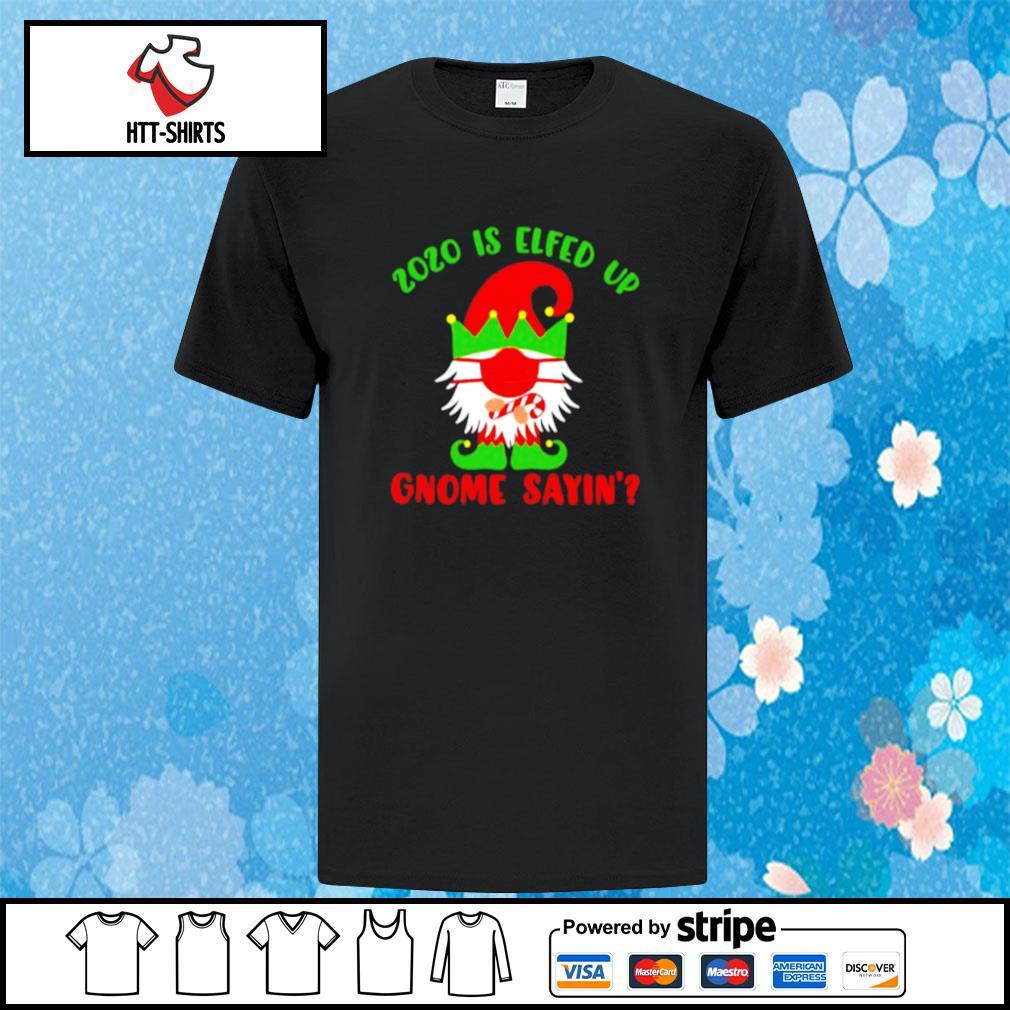 2020 Elfed Up Gnome Saying Merry Christmas shirt