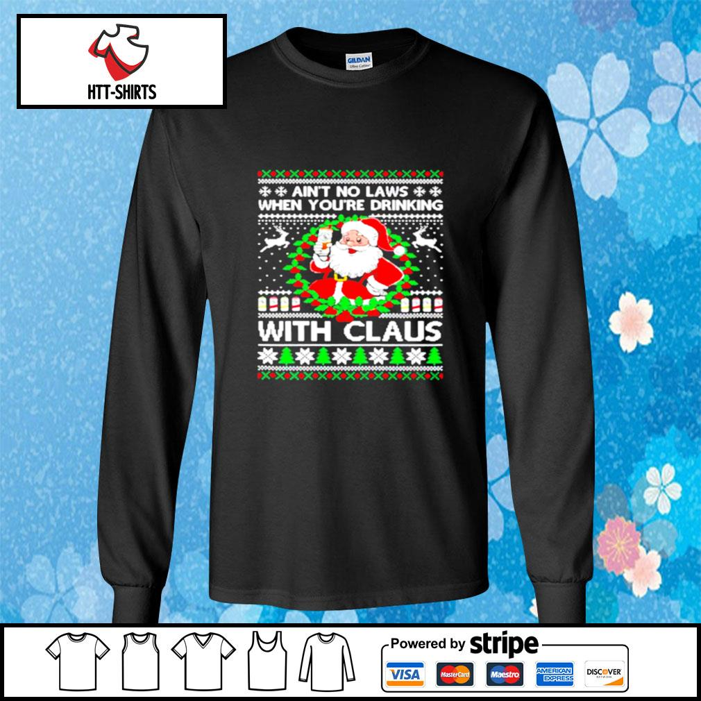 Aint no laws when youre drinking with claus white claw ugly s longsleeve-tee
