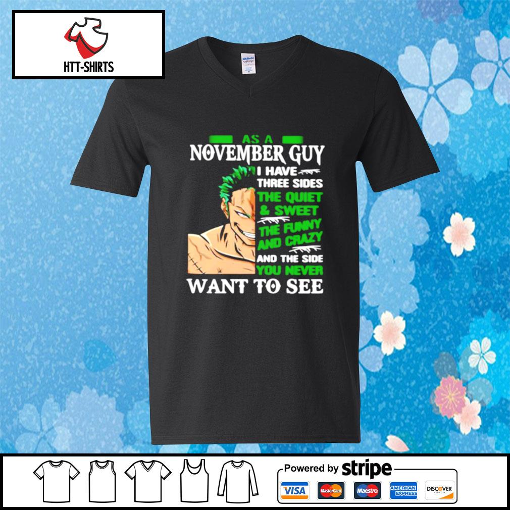 As A November Guy I Have Three Sides The Quiet And Sweet The Funny And Crazy And The Side You Never Want To See s v-neck-t-shirt
