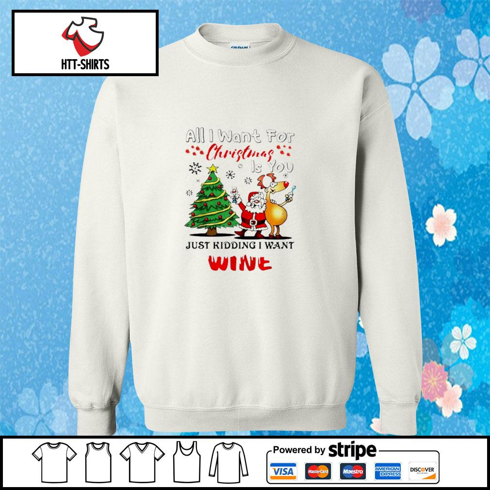 All I want for Christmas is you just kidding I want wine s sweater