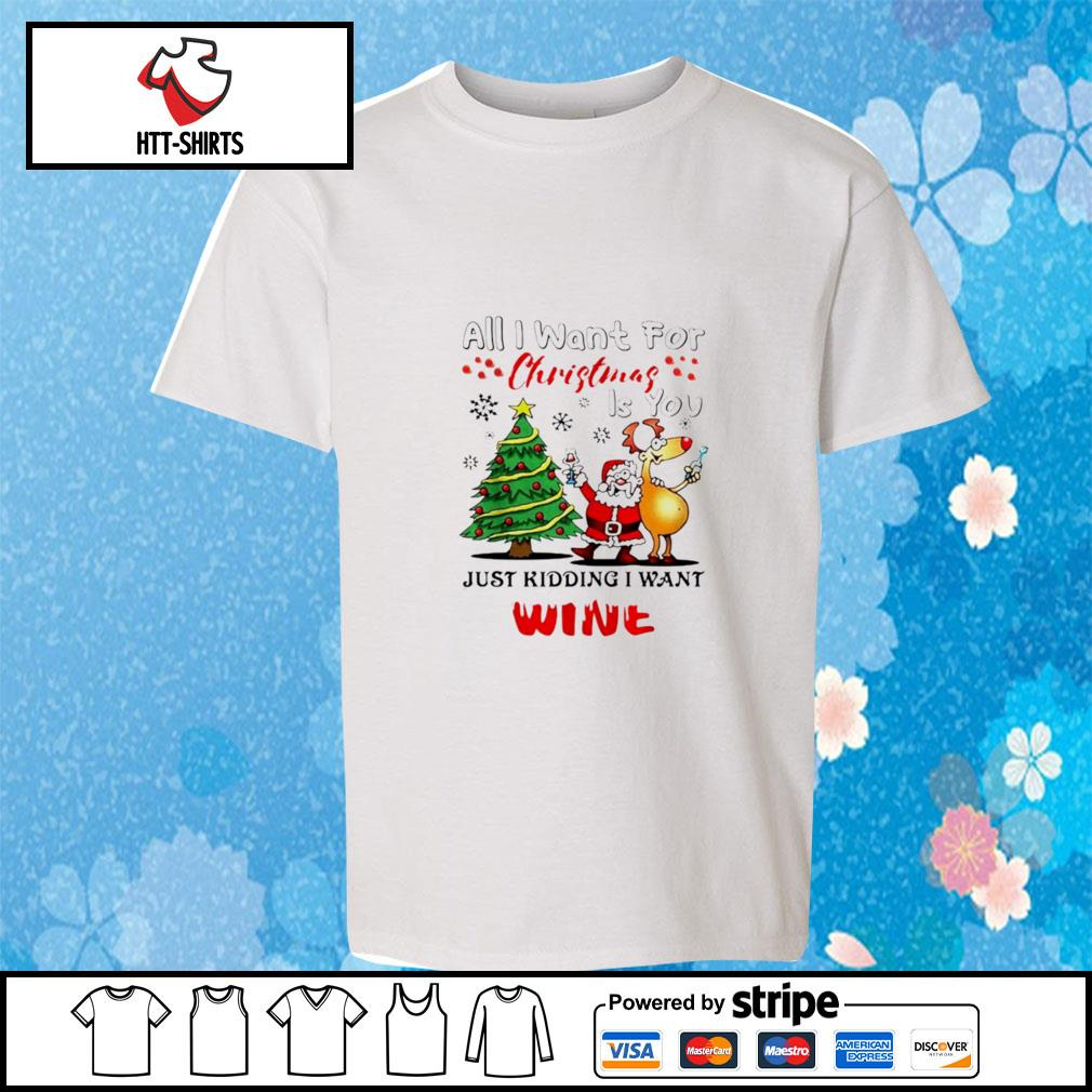 All I want for Christmas is you just kidding I want wine s youth-tee