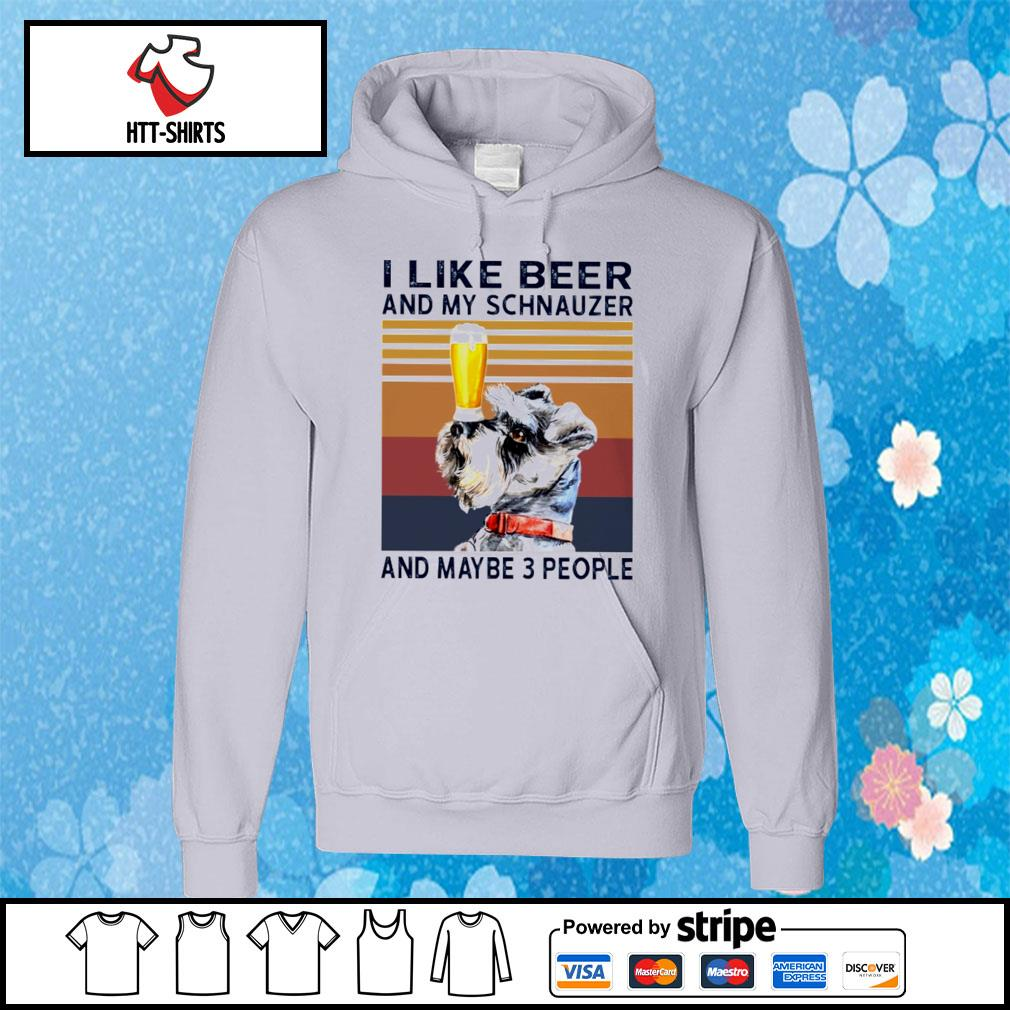 I Like Beer And My Schnauzer And Maybe 3 People s hoodie
