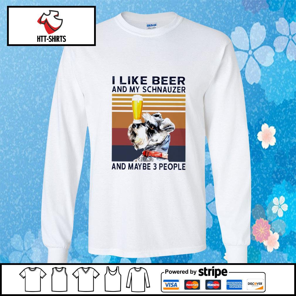 I Like Beer And My Schnauzer And Maybe 3 People s longsleeve-tee