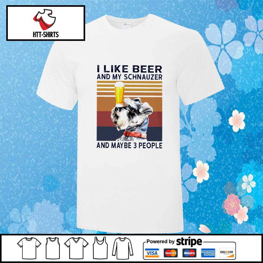 I Like Beer And My Schnauzer And Maybe 3 People shirt