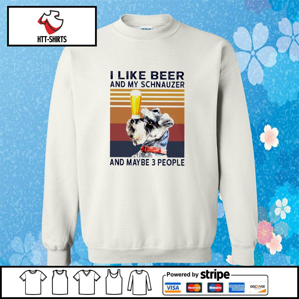 I Like Beer And My Schnauzer And Maybe 3 People s sweater