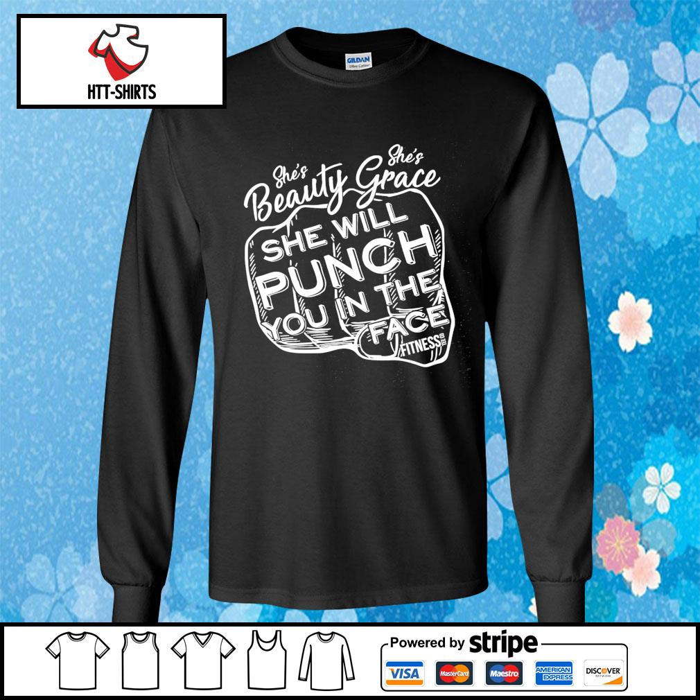 She's Beauty Grace She Will Punch You In The Face Fitness s longsleeve-tee