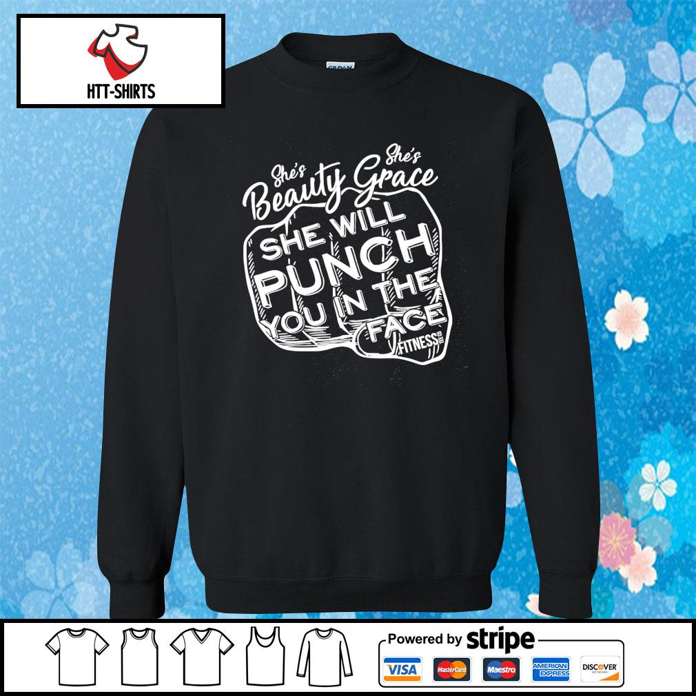 She's Beauty Grace She Will Punch You In The Face Fitness s sweater