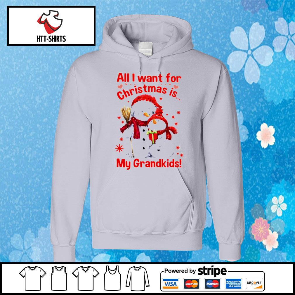Snowman All I Want For Christmas Is My Grandkids s hoodie